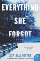 Everything She Forgot - A Novel ebook by Lisa Ballantyne