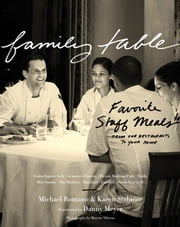 Family Table - Favorite Staff Meals from Our Restaurants to Your Home ebook by Michael Romano,Karen Stabiner,Danny Meyer