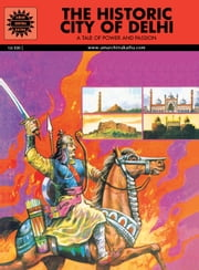 The Historic City Of Delhi - A tale of Power and Passion ebook by Amar Chitra Katha