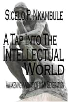A Tap into the Intellectual World ebook by Sicelo P Nkambule