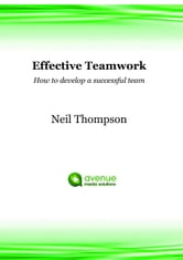Effective Teamwork: How to Develop a Successful Team ebook by Neil Thompson
