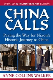 China Calls - Paving the Way for Nixon's Historic Journey to China ebook by Anne Collins Walker