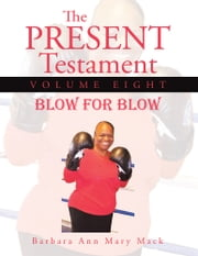 The Present Testament Volume Eight - Blow for Blow ebook by Barbara Ann Mary Mack
