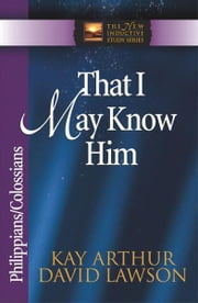 That I May Know Him ebook by Kay Arthur, David Lawson