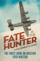 Fate is the Hunter ebook by Ernest K. Gann
