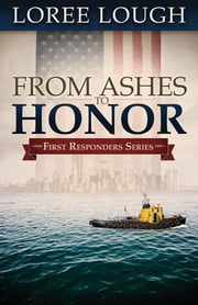 From Ashes to Honor - Book #1 in the First Responders series ebook by Loree Lough