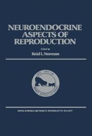 The Neuroendocrine Aspects of Reproduction ebook by Norman, Reid