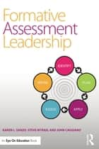 Formative Assessment Leadership - Identify, Plan, Apply, Assess, Refine ebook by Karen L. Sanzo, Steve Myran, John Caggiano