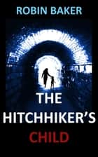 The Hitchhikers Child ebook by Robin Baker
