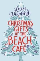 Christmas Gifts at the Beach Cafe ebook by Lucy Diamond
