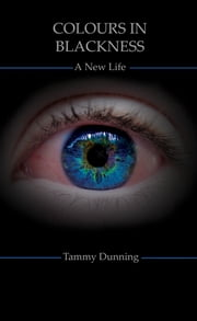 Colours In Blackness: A New Life ebook by Tammy Dunning