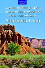 Monument Valley, Moab, Glen Canyon, Capitol Reef, Bryce Canyon & Beyond – Southern Utah