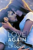 Love, Again ebook by L.P. Dover
