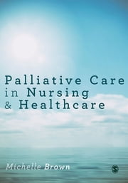 Palliative Care in Nursing and Healthcare ebook by Michelle Brown