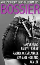 Bossier - More Productive Tales of Lesbian Lust ebook by Harper Bliss, Ava-Ann Holland, Emily L. Byrne