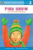 Pink Snow and Other Weird Weather ebook by Jennifer Dussling, Heidi Petach, Avery Briggs