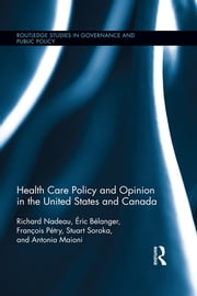 Health Care Policy and Opinion in the United States and Canada ebook by Richard Nadeau, Éric Bélanger, François Pétry,...