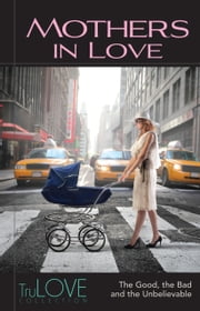 Mothers In Love - TruLOVE Collection ebook by Anonymous-BroadLit,BroadLit,Ron Hogan