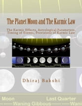 The Planet Moon and The Karmic Law ebook by Dhiraj Bakshi