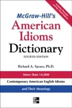 McGraw-Hill's Dictionary of American Idioms Dictionary ebook by Richard Spears