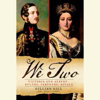 We Two - Victoria and Albert: Rulers, Partners, Rivals audiobook by Gillian Gill