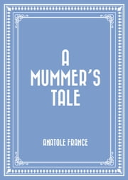 A Mummer's Tale ebook by Anatole France