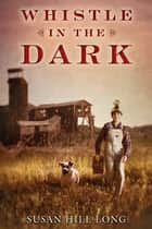 Whistle in the Dark ebook by Susan Hill Long