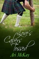Love's Cabers Tossed ebook by Ari McKay