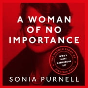 A Woman of No Importance - The Untold Story of Virginia Hall, WWII's Most Dangerous Spy audiobook by Sonia Purnell
