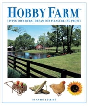 Hobby Farm - Living Your Rural Dream For Pleasure And Profit ebook by Carol Ekarius