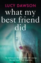 What My Best Friend Did - A fast paced, gripping psychological thriller ebook by