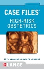 Case Files High-Risk Obstetrics ebook by Eugene Toy,Edward Yeomans,Linda Fonseca,Joseph Ernest