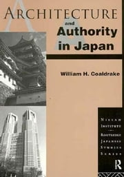 Architecture and Authority in Japan ebook by Coaldrake, William