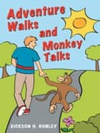 Adventure Walks and Monkey Talks ebook by Dickson H Hunley