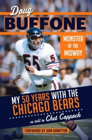 Doug Buffone: Monster of the Midway - My 50 Years with the Chicago Bears ebook by Doug Buffone,Chet Coppock,Dan Hampton