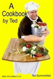 A Cookbook by Ted ebook by Ted Summerfield