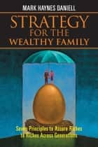 Strategy for the Wealthy Family ebook by Mark Haynes Daniell