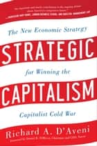 Strategic Capitalism: The New Economic Strategy for Winning the Capitalist Cold War : The New Economic Strategy for Winning the Capitalist Cold War: The New Economic Strategy for Winning the Capitalist Cold War eBook by Richard D'Aveni