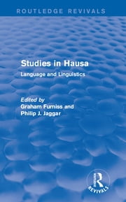 Studies in Hausa - Language and Linguistics ebook by Graham Furniss,Philip J. Jaggar