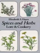 Spices and Herbs ebook by Elizabeth S. Hayes