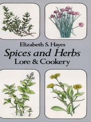 Spices and Herbs - Lore and Cookery ebook by Elizabeth S. Hayes