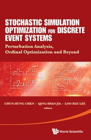 Stochastic Simulation Optimization for Discrete Event Systems - Perturbation Analysis, Ordinal Optimization, and Beyond ebook by Chun-Hung Chen, Qing-Shan Jia, Loo Hay Lee