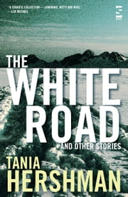 The White Road and Other Stories ebook by Tania Hershman