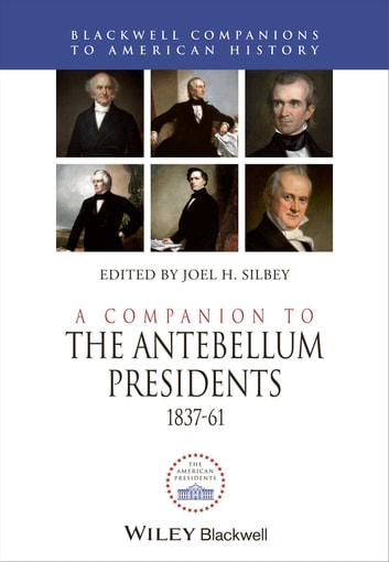 A Companion to the Antebellum Presidents, 1837 - 1861 ebook by