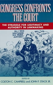 Congress Confronts the Court - The Struggle for Legitimacy and Authority in Lawmaking ebook by Colton C. Campbell,John F. Stack Jr.