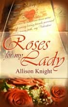 Roses For My Lady ebook by Allison Knight