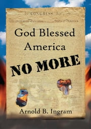 God Blessed America No More ebook by Arnold B. Ingram