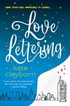 Love Lettering - A Witty and Heartfelt Love Story ebook by Kate Clayborn