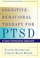 Cognitive-Behavioral Therapy for PTSD ebook by Claudia Zayfert, PhD,Carolyn Black Becker, PhD
