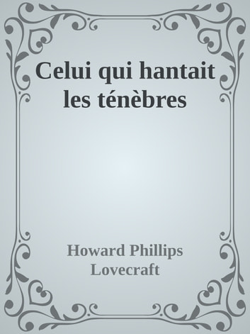 Celui qui hantait les ténèbres ebook by Howard Phillips Lovecraft